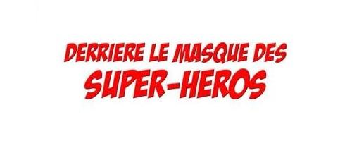 Documentaire Derrière le Masque des Super-héros Launier Disney XD