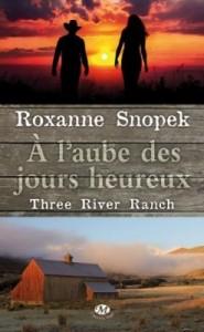 three-river-ranch-tome-1-l-aube-des-jours-heureux-roxanne-snopek