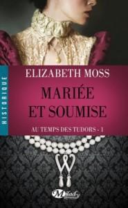 Au temps des Tudors Tome 1 Elizabeth Moss cover