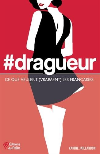 #dragueur – Ce que veulent (vraiment) les Françaises de Karine Jaillardon