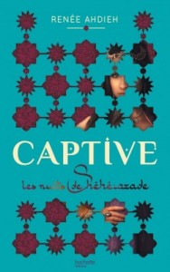 Captive, tome 1 - Les nuits de Séhérazade de Renee Ahdieh