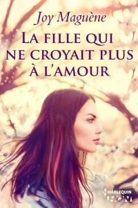 La fille qui ne croyait plus à l'amour de Joy Maguène