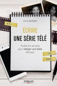 Ecrire une serie télé - Toutes les astuces pour rédiger une bible efficace