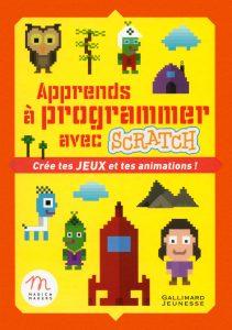Apprends a programmer avec Scratch Cree tes jeux et tes animations!